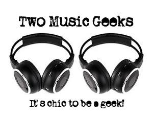 The Two Music Geeks Say: It's Chic to be a Geek!