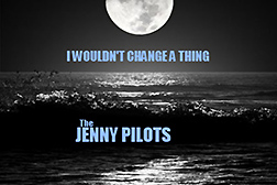 the jenny pilots i wouldn't change a thing