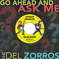 the del zorros go ahead and ask me