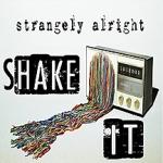 strangely alright shake it