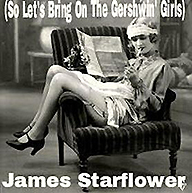 james starflower- so let's bring on the gershwin girls