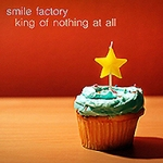 smile factory king of nothing at all