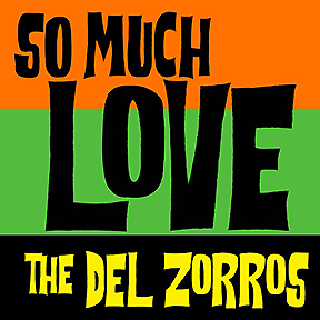 the del zorros so much love