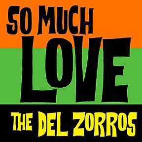 the del zorros so much love