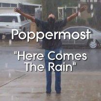 poppermost here comes the rain actual cover